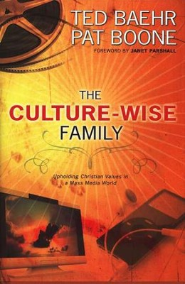 The Culture-Wise Family: Upholding Christian Values in a Mass-Media World  -     By: Ted Baehr, Pat Boone