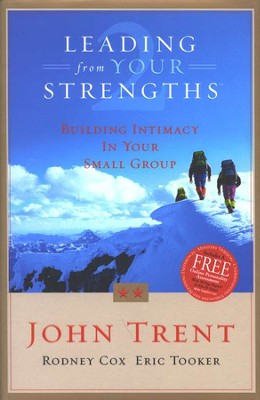 Leading from Your Strengths 2: Building Intimacy in  Your Small Group  -     By: John Trent Ph.D., Rodney Cox, Eric Tooker