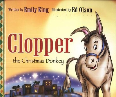 Clopper the Christmas Donkey   -     By: Emily King     Illustrated By: Ed Olson