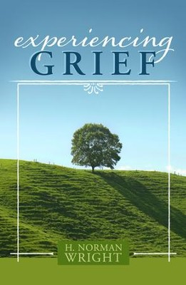 Experiencing Grief  -     By: H. Norman Wright