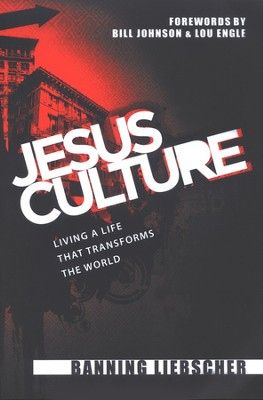 Jesus Culture: Living a Life that Transforms the World  -     By: Banning Liebscher