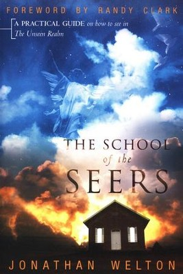 The School of the Seers: A Practical Guide on How to See in the Unseen Realm  -     By: Jonathan Welton