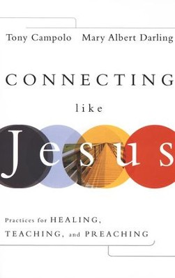 Connecting Like Jesus: Practices for Healing, Teaching, and Preaching  -     By: Tony Campolo, Mary Albert Darling