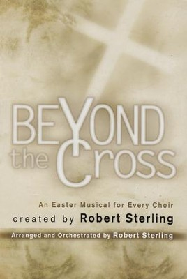 Beyond the Cross: An Easter Musical for Every Choir   -