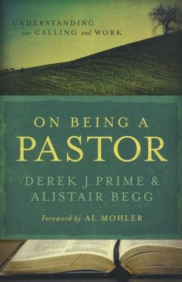 On Being a Pastor: Understanding Our Calling and Work  -     By: Derek J. Prime