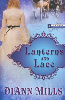 Lanterns and Lace, Texas Legacy Series #2 (rpkgd)   -     By: DiAnn Mills