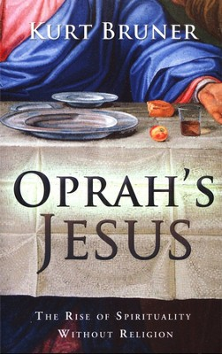 Oprah's Jesus  -     By: Kurt Bruner