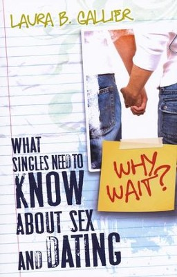 Why Wait?: What Singles Need to Know About Sex and Dating  -     By: Laura Gallier