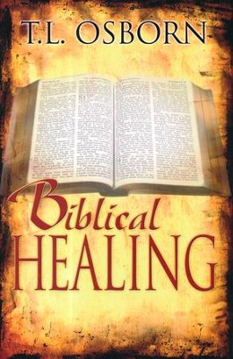 Biblical Healing  -     By: T.L. Osborn