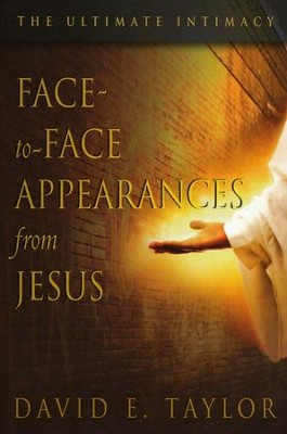 Face-to-Face Appearances from Jesus: The Ultimate Intimacy  -     By: David Taylor