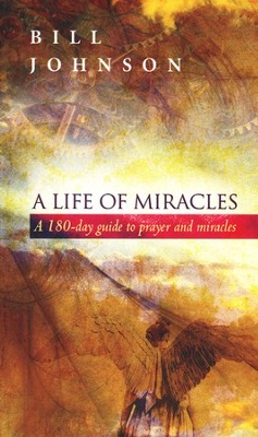 A Life of Miracles  -     By: Bill Johnson