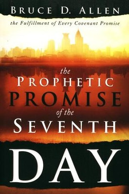 The Prophetic Promise of the Seventh Day: The Fulfillment of Every Covenant Promise  -     By: Bruce Allen