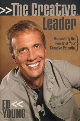 The Creative Leader: Unleashing the Power of Your Creative Potential  -     By: Ed Young