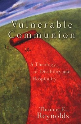 Vulnerable Communion: A Theology of Disability and Hospitality  -     By: Thomas E. Reynolds