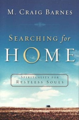 Searching for Home: Spirituality for Restless Souls  -     By: M. Craig Barnes