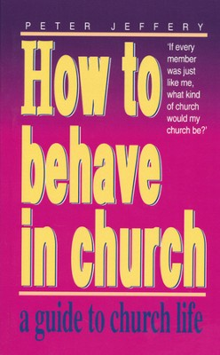 How to Behave in Church   -     By: Peter Jeffery