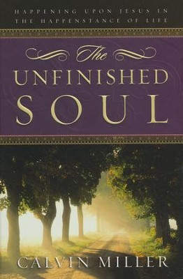 The Unfinished Soul: Happening Upon Jesus in the Happenstance of Life  -     By: Calvin Miller