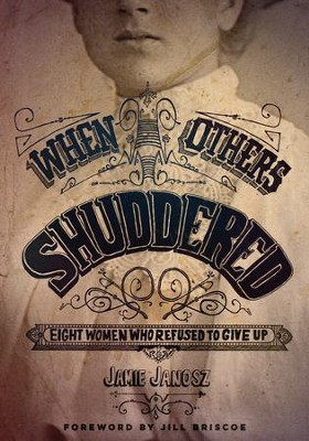 When Others Shuddered: Eight Women Who Refused to Give Up / New edition - eBook  -     By: Jamie Janosz
