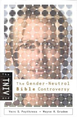 The TNIV and the Gender-Neutral Bible Controversy  -     By: Vern S. Poythress, Wayne Grudem