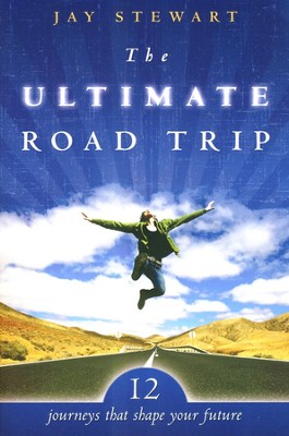 Ultimate Road Trip: 12 Journeys that Shape Your Future  -     By: Jay Stewart