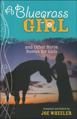 A Bluegrass Girl and Other Horse Stories for Girls  -     By: Joe Wheeler