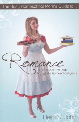 The Busy Homeschool Mom's Guide to Romance: Nurturing Your Marriage Through the Homeschool Years  -     By: Heidi St. John