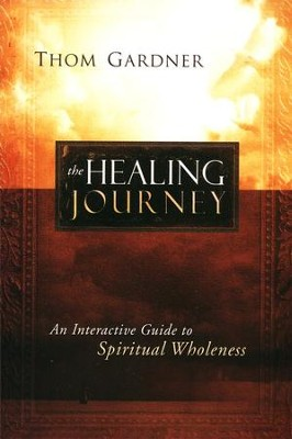 The Healing Journey: An Interactive Guide to Spiritual Wholeness  -     By: Thom Gardner