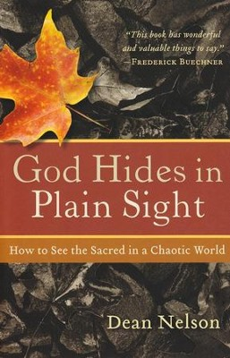 God Hides in Plain Sight: How to See the Sacred in a Chaotic World  -     By: Dean Nelson