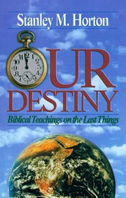 Our Destiny: Biblical Teachings on the Last Things   -     By: Stanley Horton