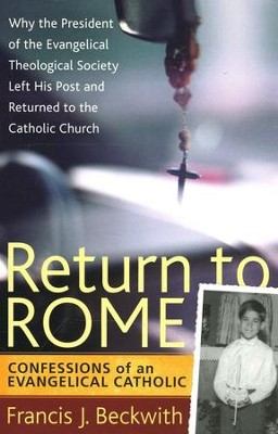 Return to Rome: Confessions of an Evangelical Catholic  -     By: Francis J. Beckwith