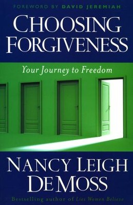 Choosing Forgiveness: Your Journey to Freedom  -     By: Nancy Leigh DeMoss
