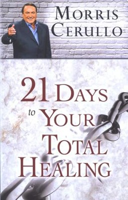 21 Days to Your Total Healing  -     By: Morris Cerullo