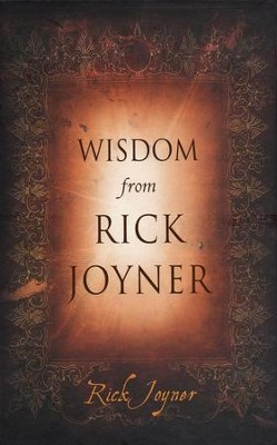 Wisdom from Rick Joyner  -     By: Rick Joyner