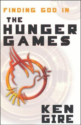 Finding God in the Hunger Games: Why the movie matters to the generation that will go through them  -     By: Ken Gire
