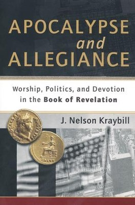 Apocalypse and Allegiance: Worship, Politics, and Devotion in the Book of Revelation  -     By: J. Nelson Kraybill