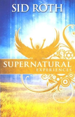 Supernatural Experiences  -     By: Sid Roth