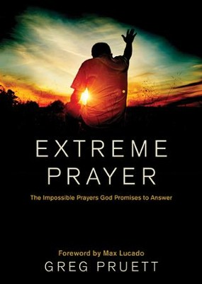 Extreme Prayer: The Impossible Prayers God Promises to Answer - eBook  -     By: Greg Pruett