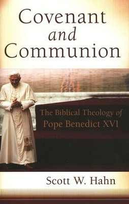 Covenant and Communion: The Biblical Theology of Benedict XVI  -     By: Scott Hahn