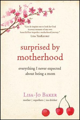Surprised by Motherhood: Everything I Never Expected about Being a Mom - eBook  -     By: Lisa-Jo Baker