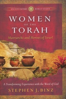 Women of the Torah: Matriarchs and Heroes of Israel  -     By: Stephen J. Binz