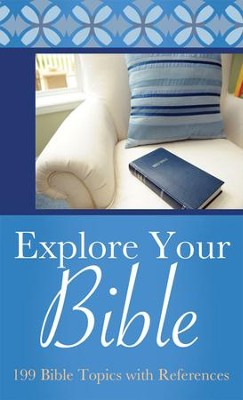 Explore Your Bible: 199 Bible Topics with References - eBook  -