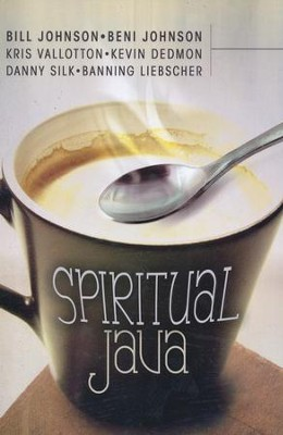 Spiritual Java  -     By: Beni Johnson, Bill Johnson, Danny Silk