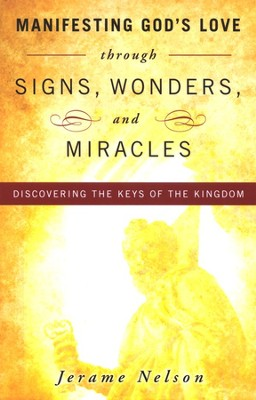 Manifesting God's Love through Signs, Wonders, and Miracles  -     By: Jerame Nelson
