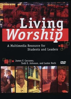 Living Worship: A Multimedia Resource for Students and Leaders  -     By: James F. Caccamo, Todd E. Johnson, Lester Ruth
