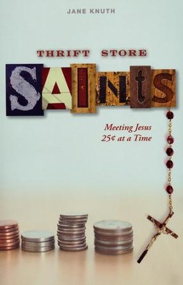 Thrift Store Saints: Meeting Jesus 25 Cents at a Time  -     By: Jane Knuth