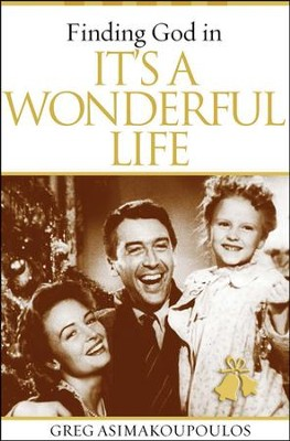 Finding God in It's A Wonderful Life  -     By: Greg Asimakoupoulos