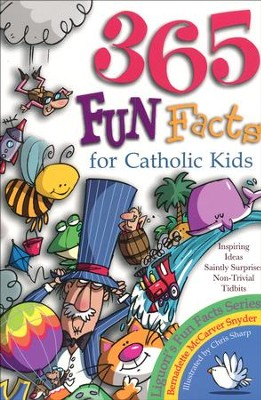 365 Fun Facts for Catholic Kids   -     By: Bernadette McCarver Snyder
