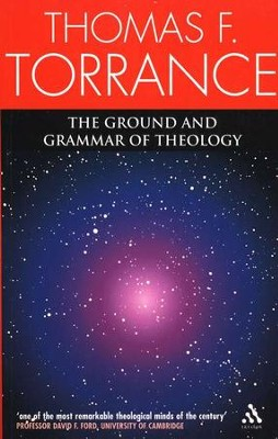 Ground and Grammar of Theology   -     By: Thomas F. Torrance