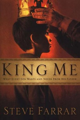 King Me: What Every Son Wants and Needs from His Father  -     By: Steve Farrar