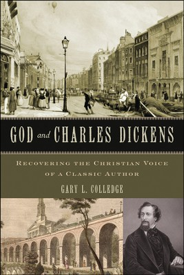 God and Charles Dickens: Recovering the Christian Voice of a Classic Author  -     By: Gary L. Colledge